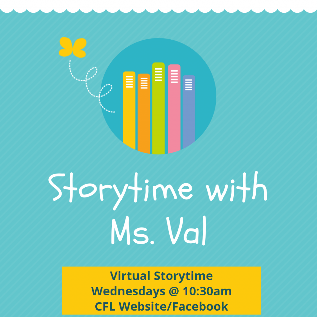 Virtual Storytime with Ms. Val. Wednesdays at 10:30am. CFL website and Facebook